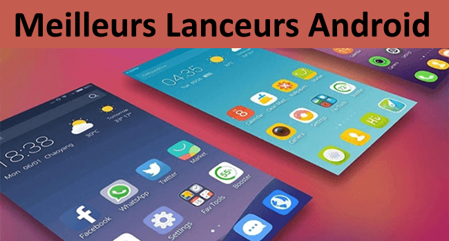 Meilleures Applications Launceur Android