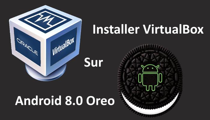 installer Android 8.0 Oreo sur Virtual Box