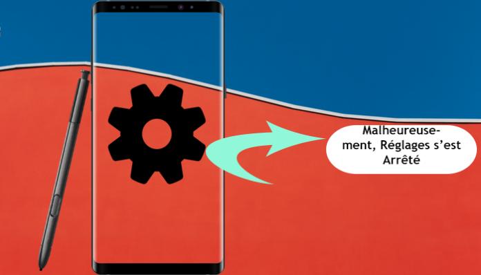l'erreur Samsung Galaxy Note 9: Malheureusement, Réglages s'est Arrêté